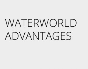 WaterWorld advantages